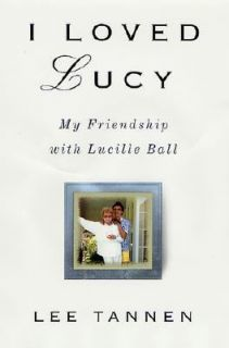 Loved Lucy My Friendship with Lucille Ball by Lee Tannen 2001