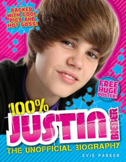 Parker, Evie 100% Justin Bieber The Unofficial Biography Book